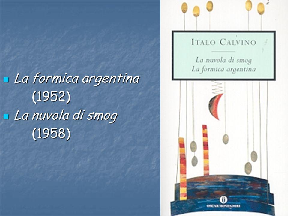 La formica argentina (1952) La nuvola di smog (1958)
