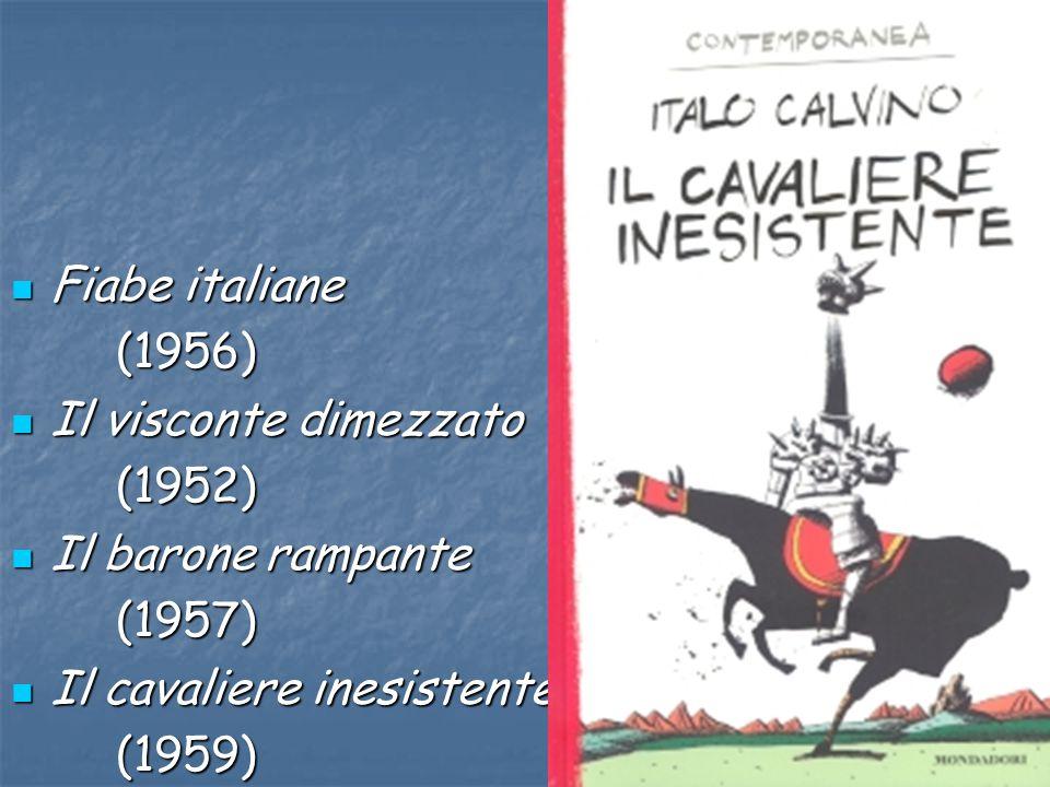 Fiabe italiane (1956) Il visconte dimezzato. (1952) Il barone rampante. (1957) Il cavaliere inesistente.