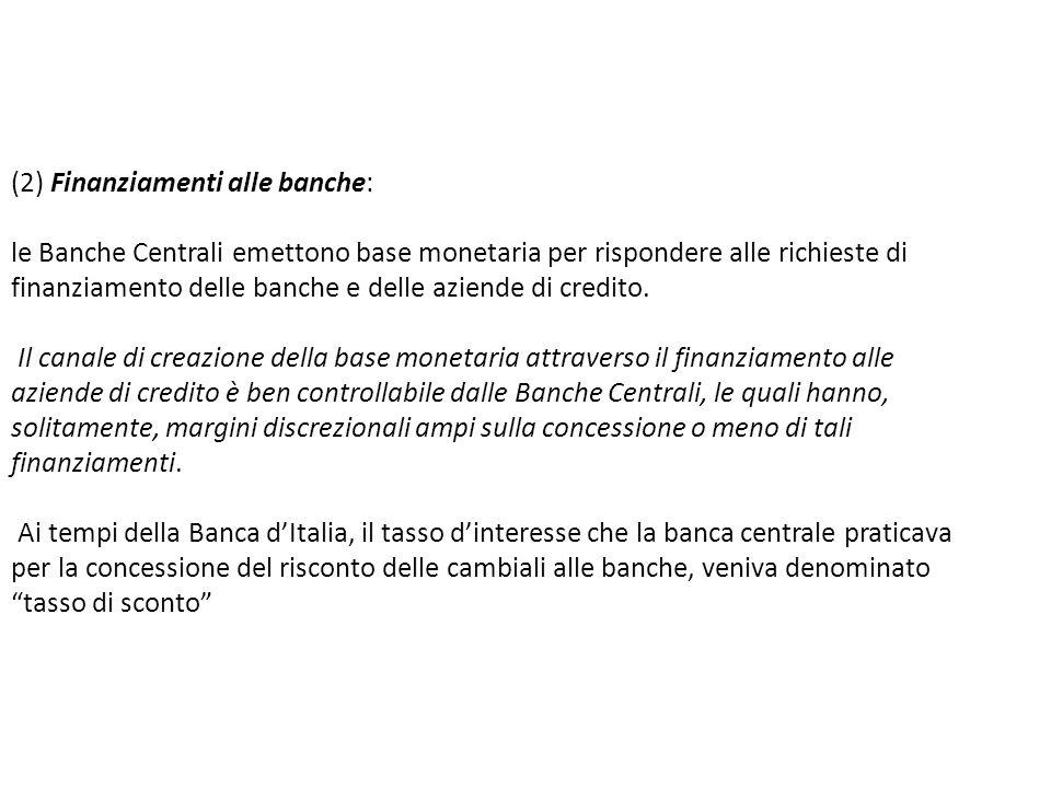 (2) Finanziamenti alle banche: le Banche Centrali emettono base monetaria per rispondere alle richieste di finanziamento delle banche e delle aziende di credito.