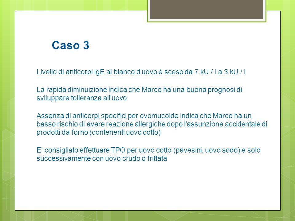 Caso 3 Livello di anticorpi IgE al bianco d uovo è sceso da 7 kU / l a 3 kU / l.