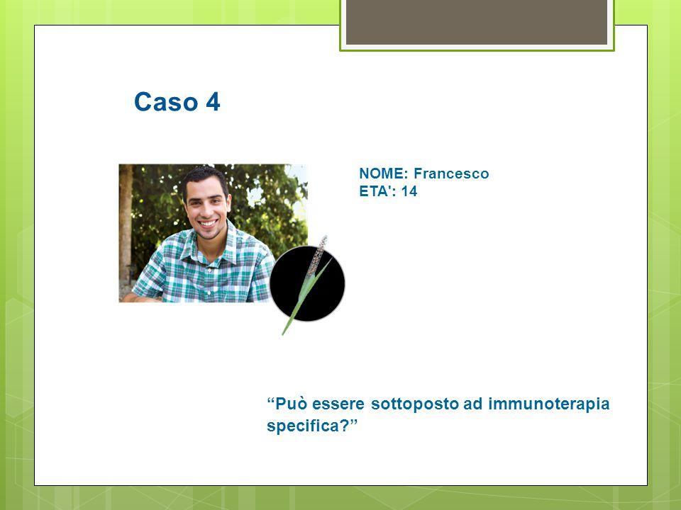 Caso 4 Può essere sottoposto ad immunoterapia specifica