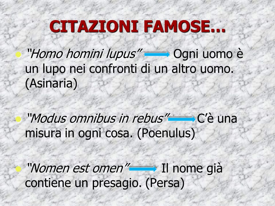 CITAZIONI FAMOSE… Homo homini lupus Ogni uomo è un lupo nei confronti di un altro uomo. (Asinaria)