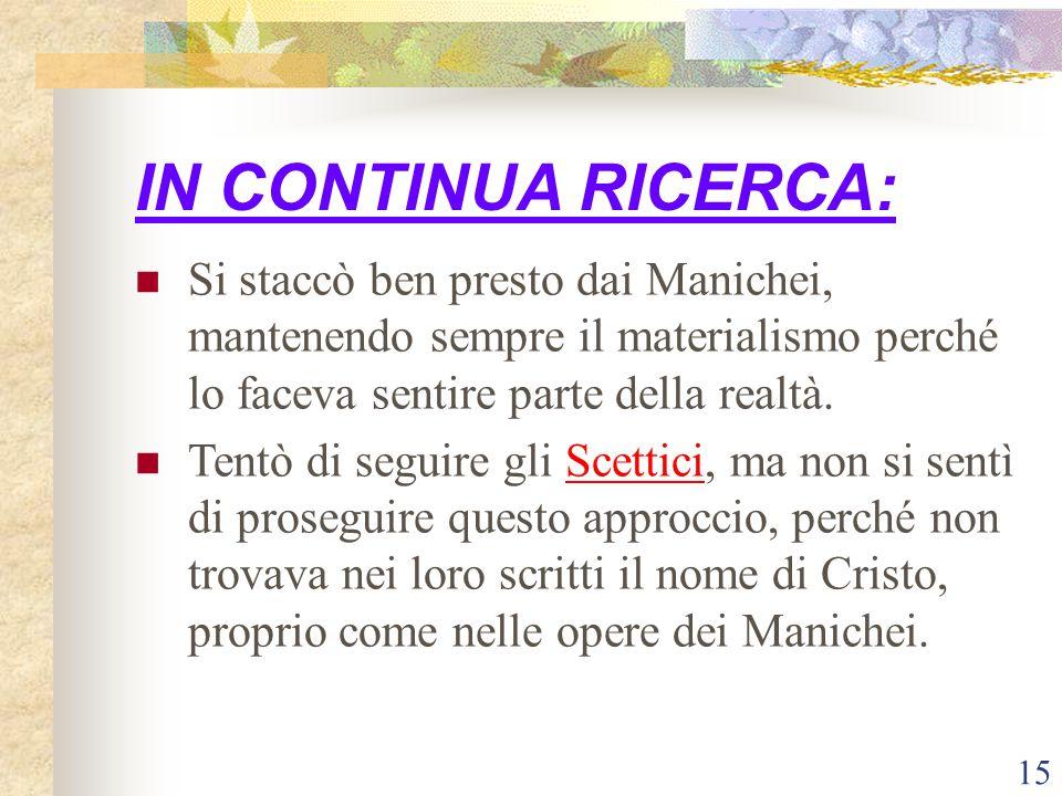 IN CONTINUA RICERCA: Si staccò ben presto dai Manichei, mantenendo sempre il materialismo perché lo faceva sentire parte della realtà.