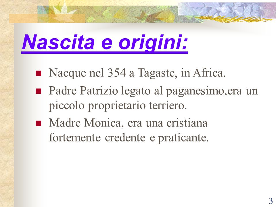 Nascita e origini: Nacque nel 354 a Tagaste, in Africa.