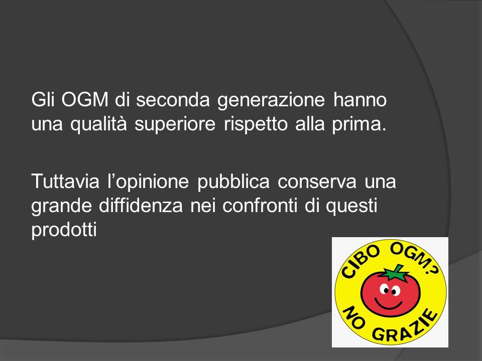 Gli OGM di seconda generazione hanno una qualità superiore rispetto alla prima.