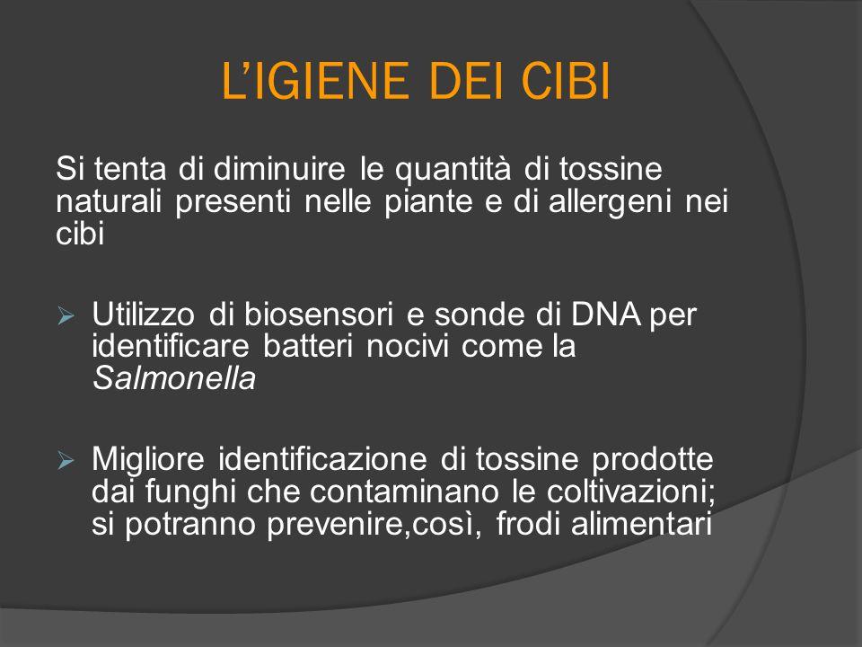 L'IGIENE DEI CIBI Si tenta di diminuire le quantità di tossine naturali presenti nelle piante e di allergeni nei cibi.
