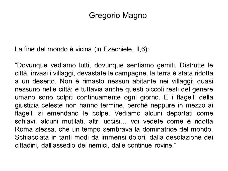 Gregorio Magno La fine del mondo è vicina (in Ezechiele, II,6):