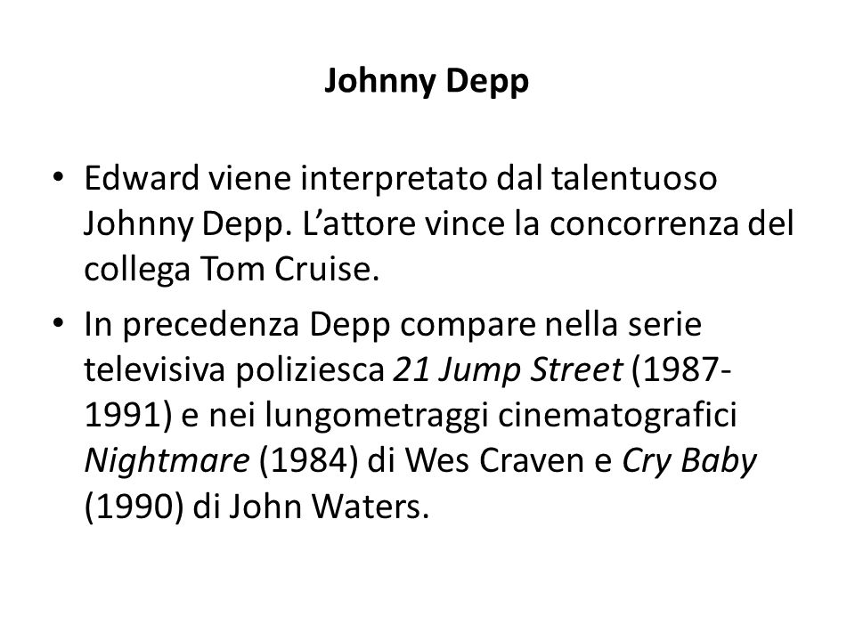 Johnny Depp Edward viene interpretato dal talentuoso Johnny Depp. L'attore vince la concorrenza del collega Tom Cruise.