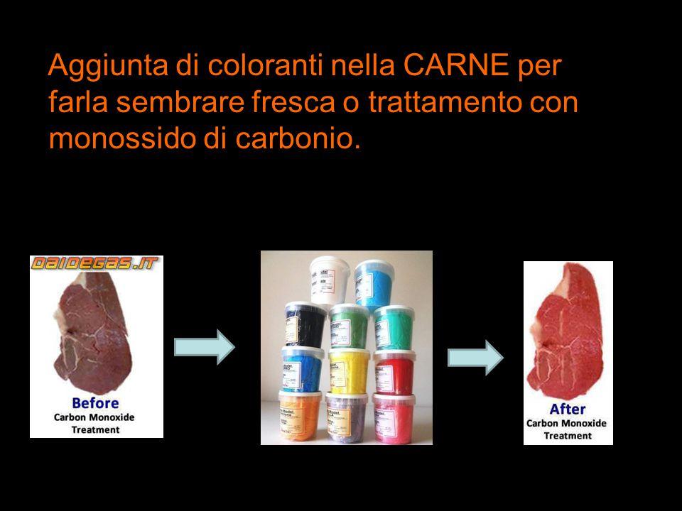 Aggiunta di coloranti nella CARNE per farla sembrare fresca o trattamento con monossido di carbonio.