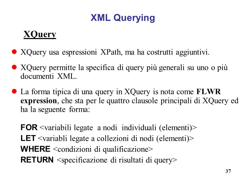 XML Querying XQuery. XQuery usa espressioni XPath, ma ha costrutti aggiuntivi.