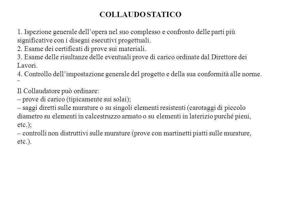 COLLAUDO STATICO 1. Ispezione generale dell'opera nel suo complesso e confronto delle parti più significative con i disegni esecutivi progettuali.