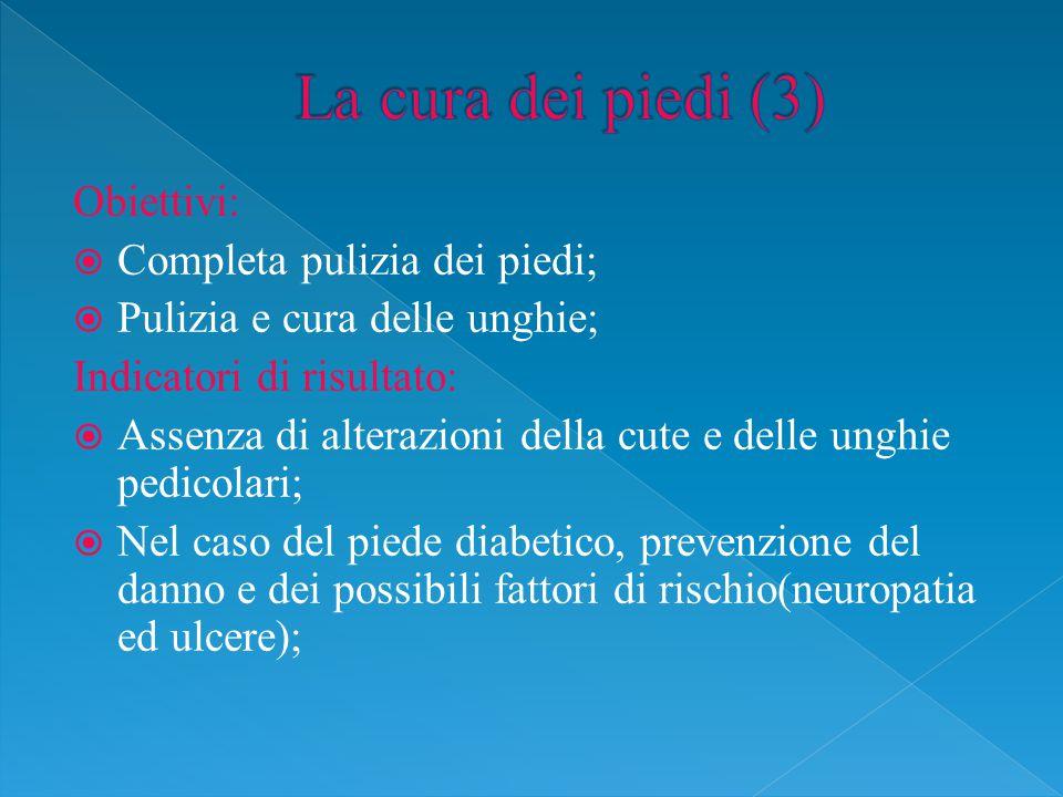 La cura dei piedi (3) Obiettivi: Completa pulizia dei piedi;