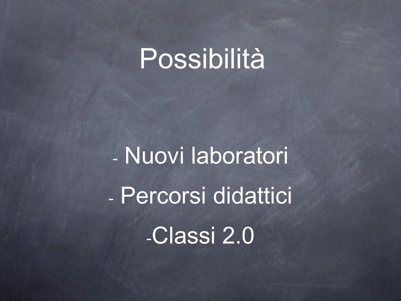 Nuovi laboratori Percorsi didattici Classi 2.0
