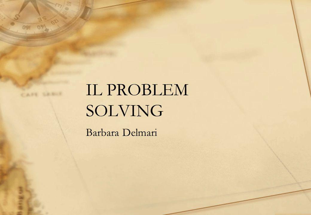IL PROBLEM SOLVING Barbara Delmari