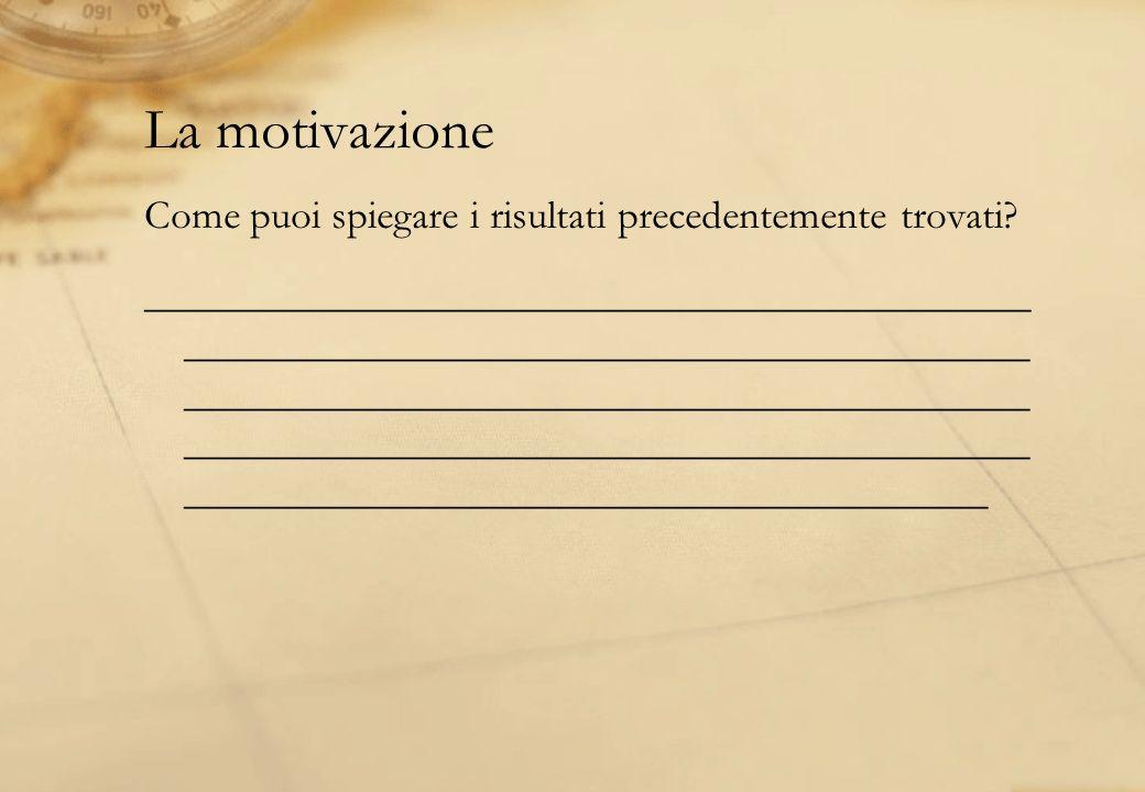 La motivazione Come puoi spiegare i risultati precedentemente trovati