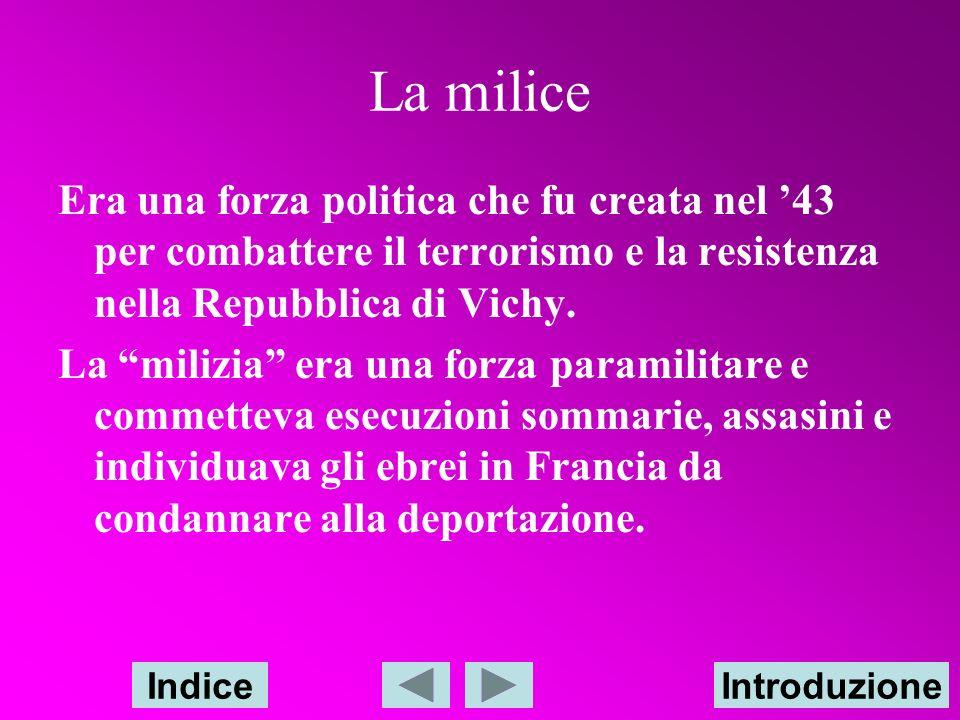 La milice Era una forza politica che fu creata nel '43 per combattere il terrorismo e la resistenza nella Repubblica di Vichy.