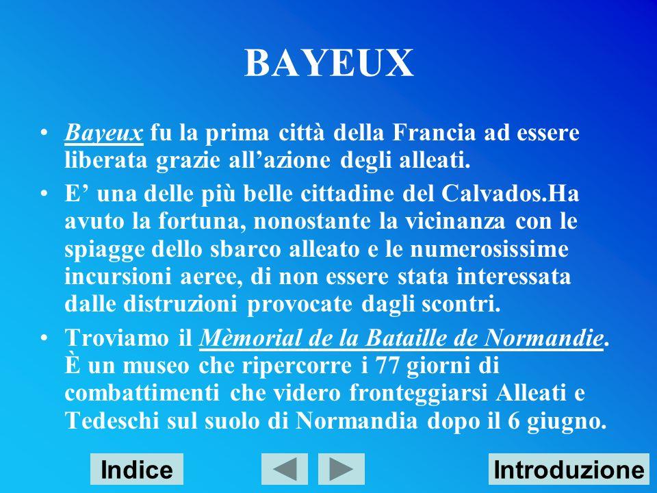 BAYEUX Bayeux fu la prima città della Francia ad essere liberata grazie all'azione degli alleati.