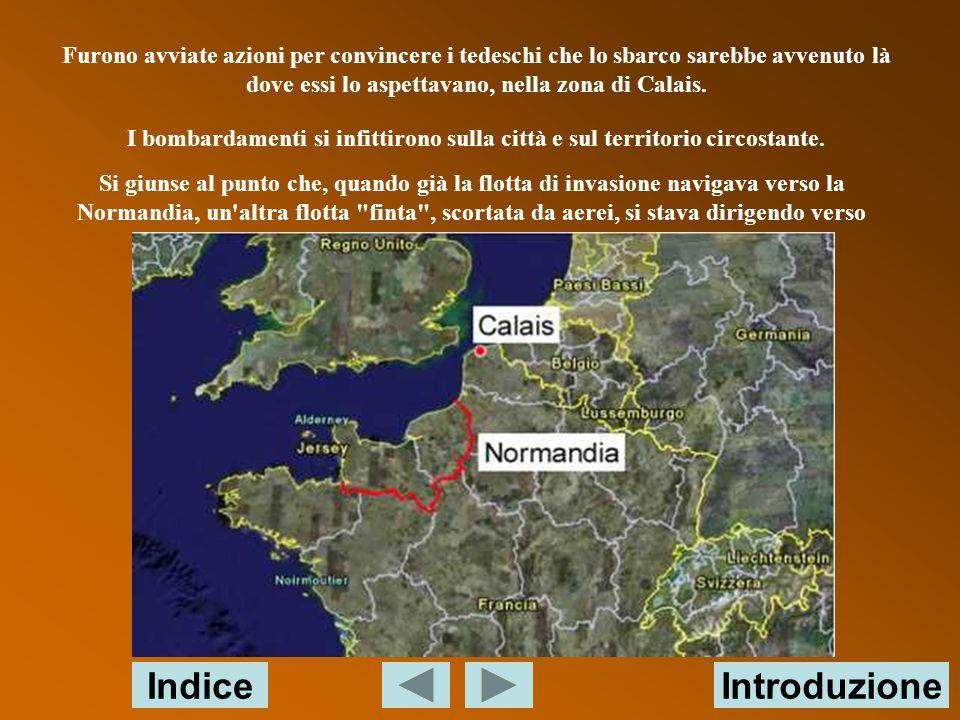 Furono avviate azioni per convincere i tedeschi che lo sbarco sarebbe avvenuto là dove essi lo aspettavano, nella zona di Calais.