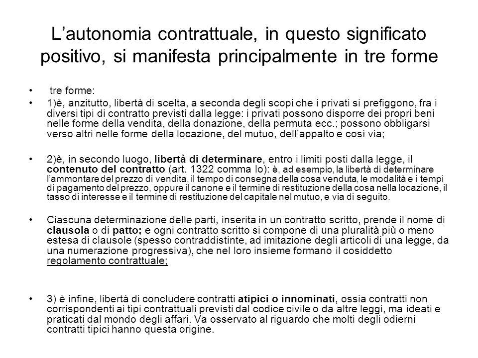 L'autonomia contrattuale, in questo significato positivo, si manifesta principalmente in tre forme