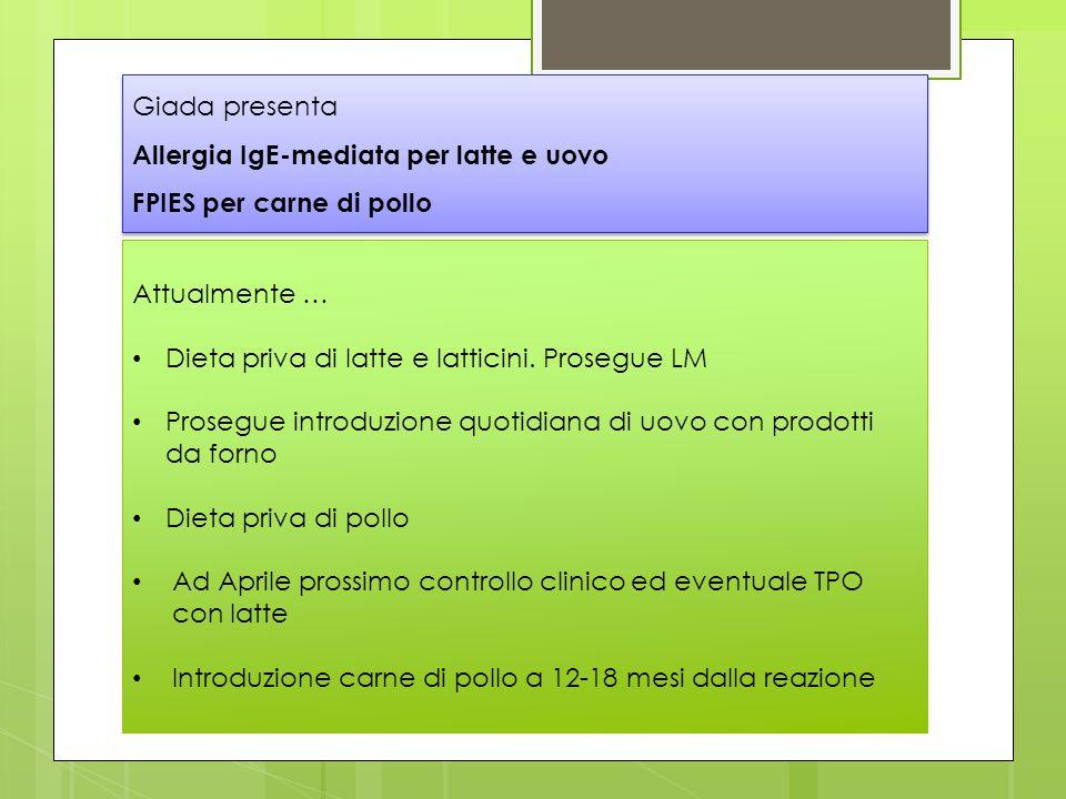 Giada presenta Allergia IgE-mediata per latte e uovo. FPIES per carne di pollo. Attualmente … Dieta priva di latte e latticini. Prosegue LM.