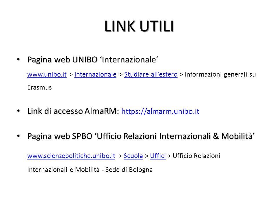 LINK UTILI Pagina web UNIBO 'Internazionale' www.unibo.it > Internazionale > Studiare all'estero > Informazioni generali su Erasmus.