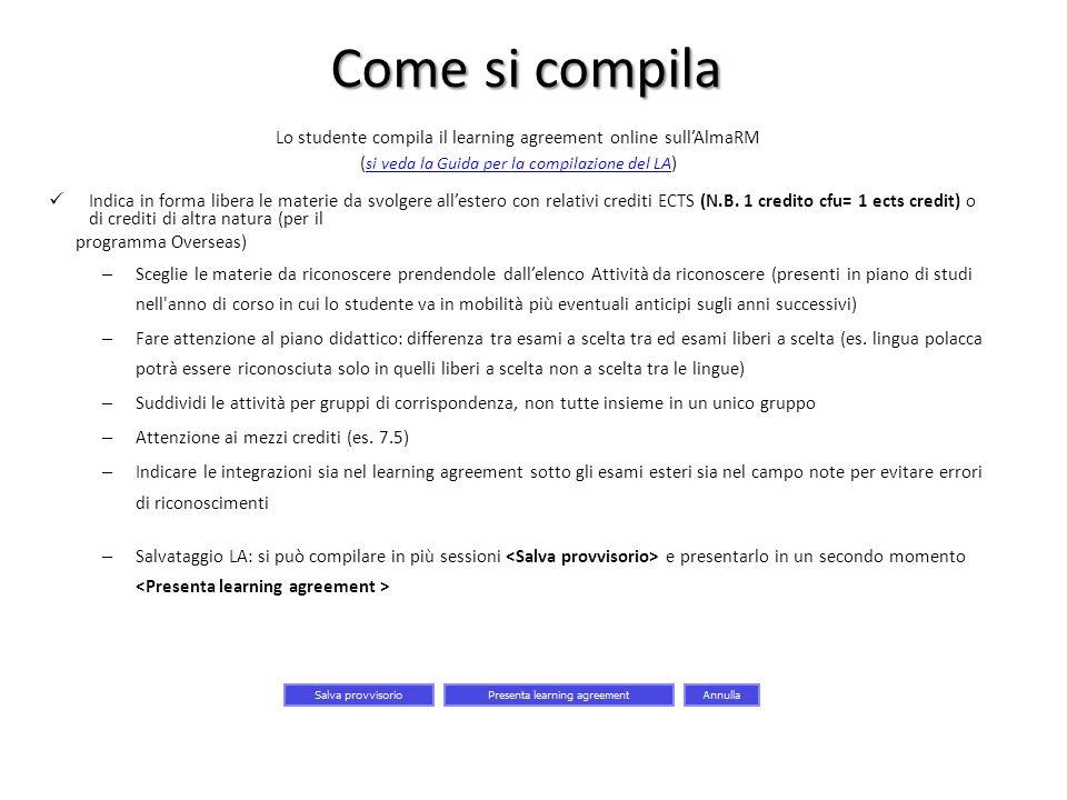 Come si compila Lo studente compila il learning agreement online sull'AlmaRM. (si veda la Guida per la compilazione del LA)