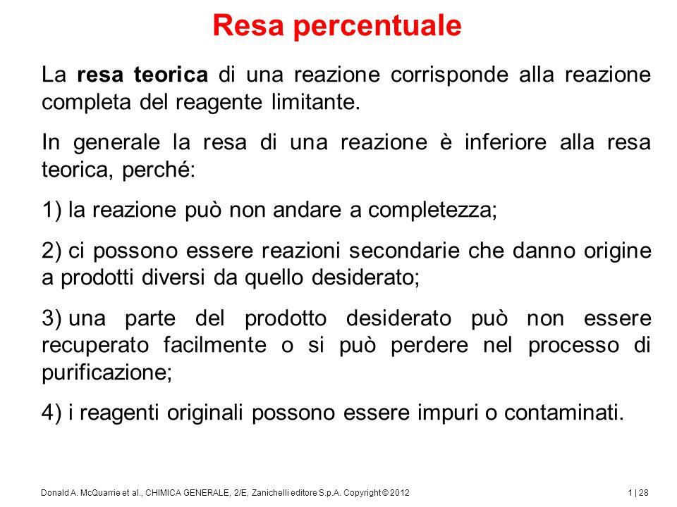 La massa del prodotto che effettivamente si ottiene è chiamata resa effettiva, e l'efficienza della trasformazione dei reagenti nei prodotti è espressa come resa percentuale (resa %).