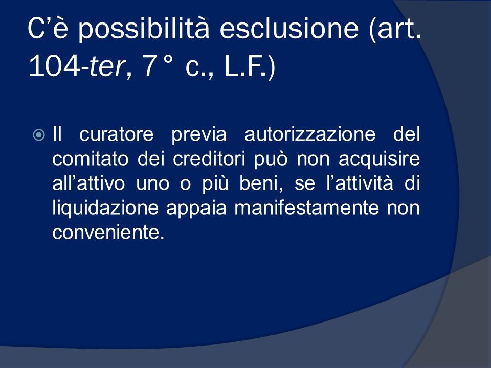 C'è possibilità esclusione (art. 104-ter, 7° c., L.F.)