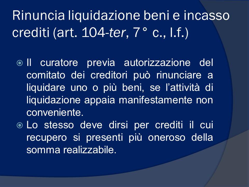 Rinuncia liquidazione beni e incasso crediti (art. 104-ter, 7° c. , l