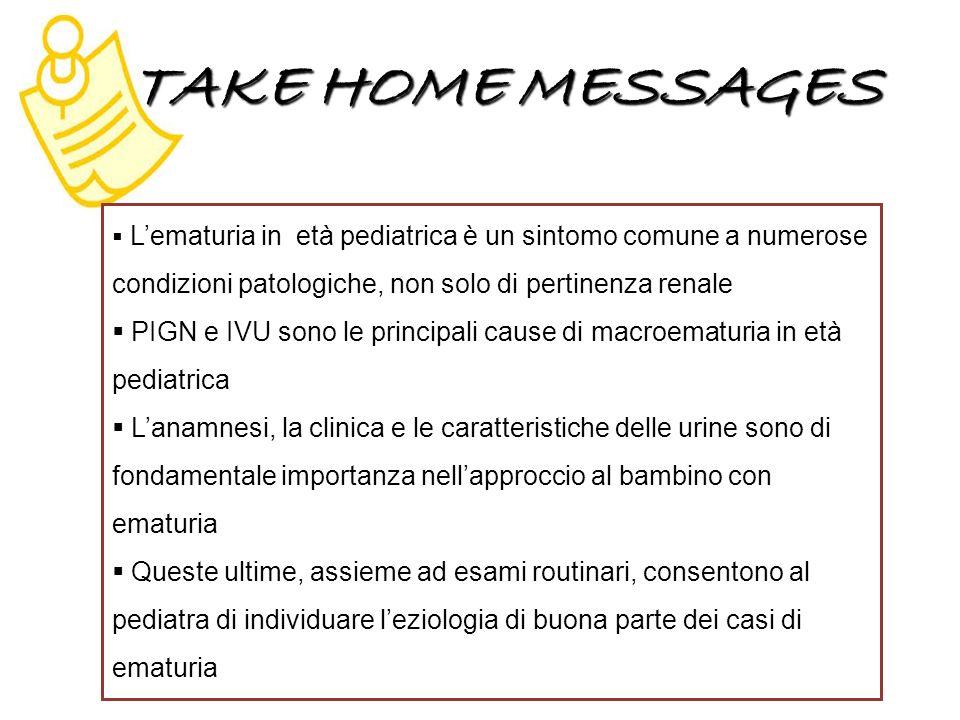 TAKE HOME MESSAGES L'ematuria in età pediatrica è un sintomo comune a numerose condizioni patologiche, non solo di pertinenza renale.