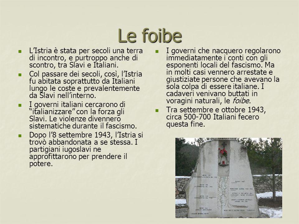 Le foibe L'Istria è stata per secoli una terra di incontro, e purtroppo anche di scontro, tra Slavi e Italiani.