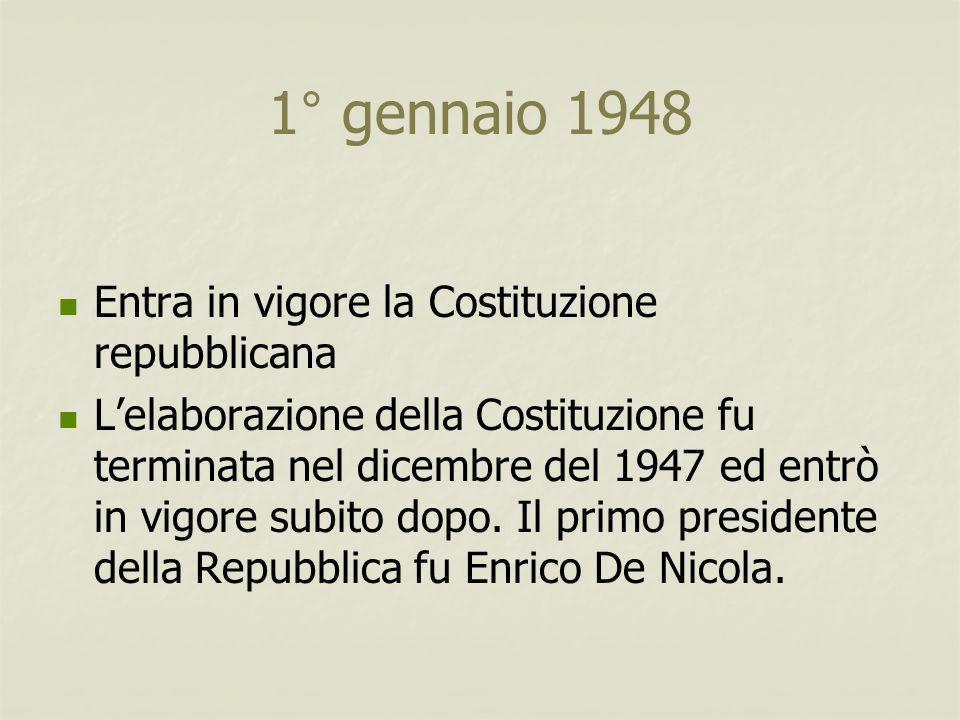 1° gennaio 1948 Entra in vigore la Costituzione repubblicana