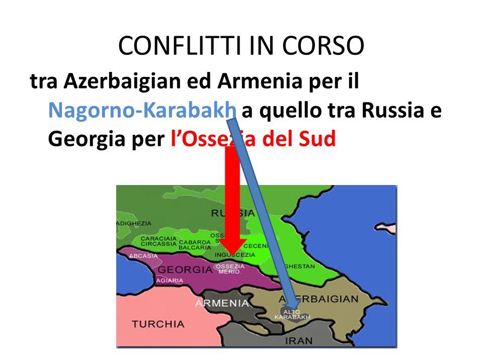 CONFLITTI IN CORSO tra Azerbaigian ed Armenia per il Nagorno-Karabakh a quello tra Russia e Georgia per l'Ossezia del Sud.