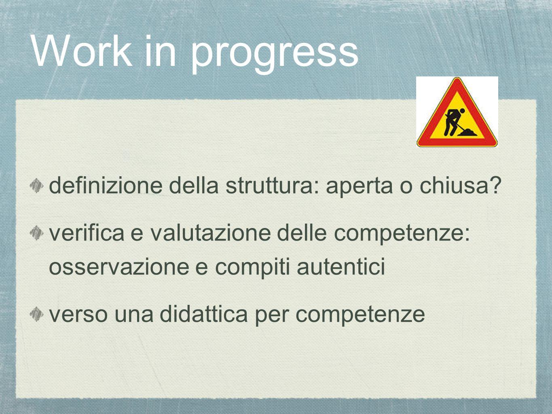 Work in progress definizione della struttura: aperta o chiusa