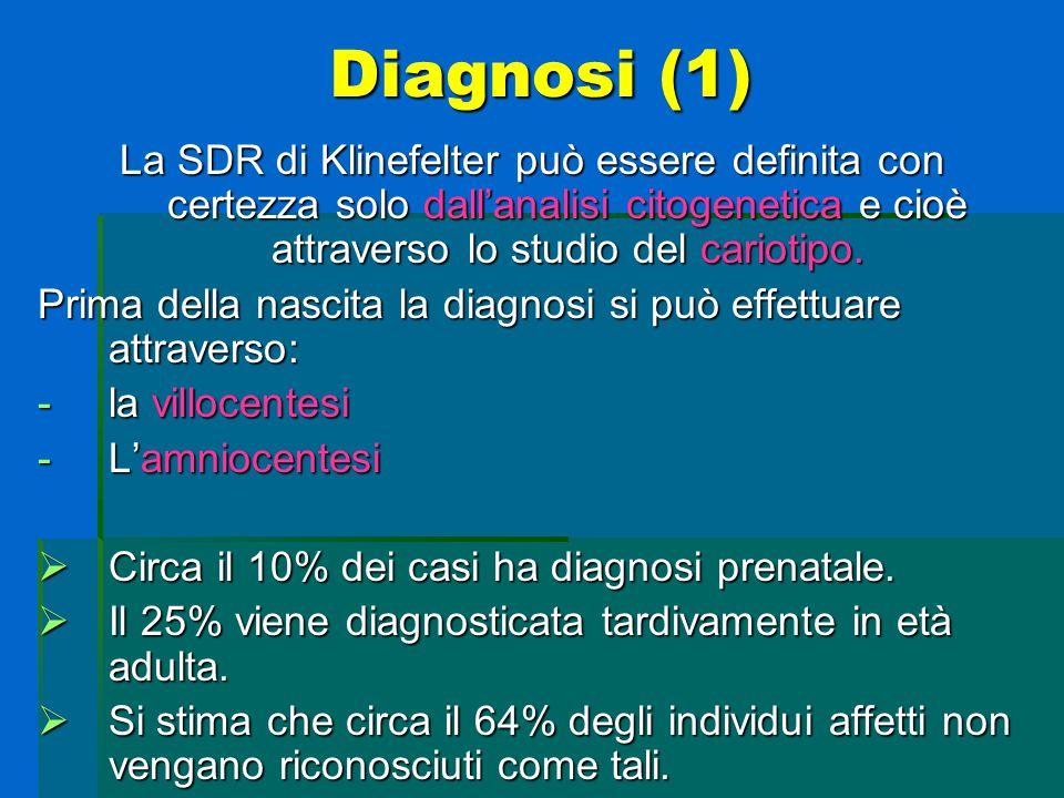 Diagnosi (1) La SDR di Klinefelter può essere definita con certezza solo dall'analisi citogenetica e cioè attraverso lo studio del cariotipo.
