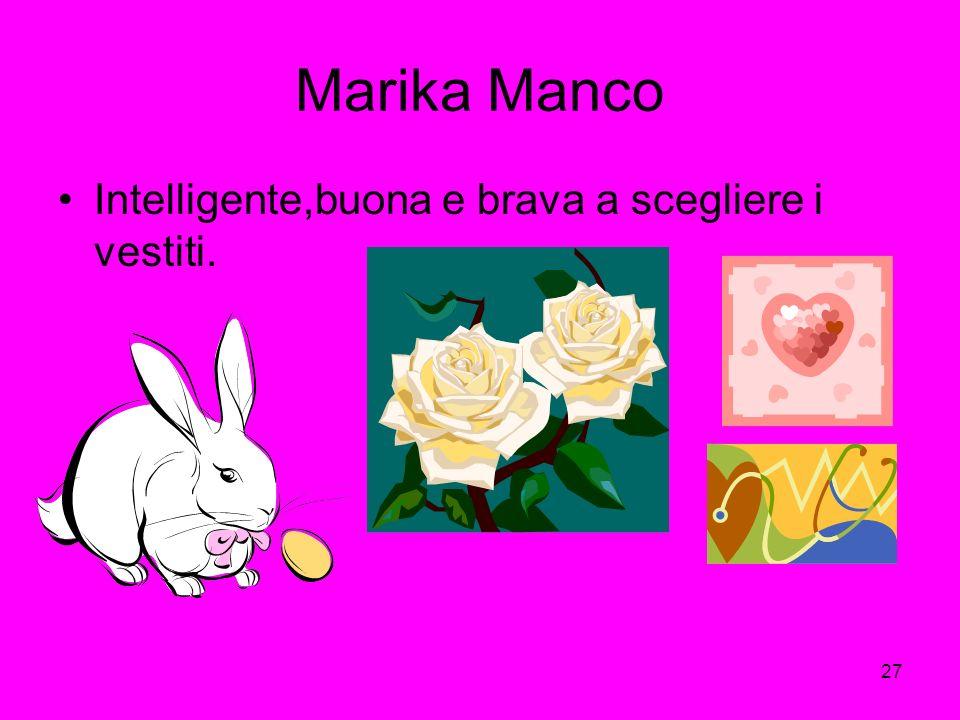 Marika Manco Intelligente,buona e brava a scegliere i vestiti.