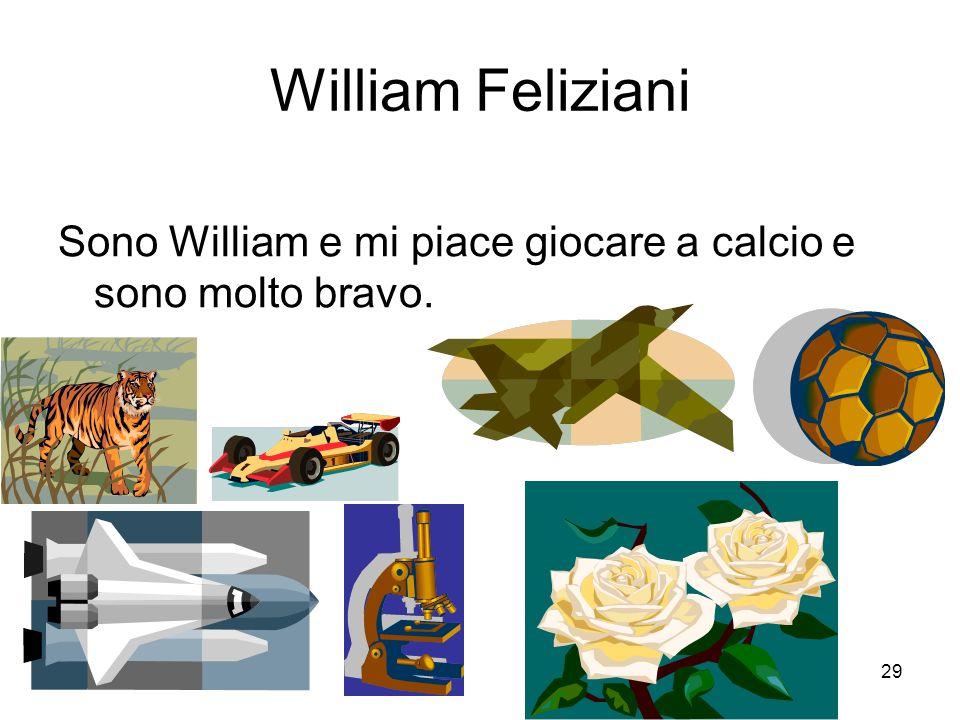 William Feliziani Sono William e mi piace giocare a calcio e sono molto bravo.