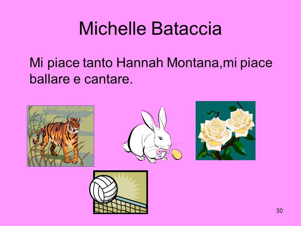 Michelle Bataccia Mi piace tanto Hannah Montana,mi piace ballare e cantare.
