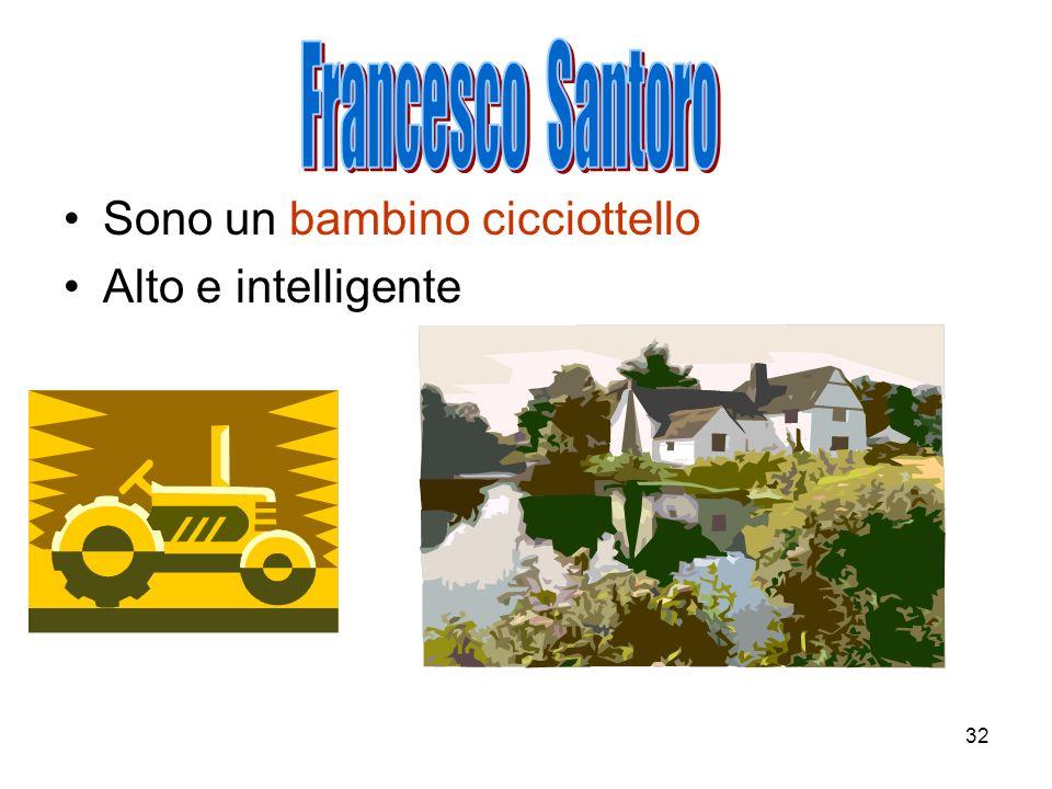 Francesco Santoro Sono un bambino cicciottello Alto e intelligente