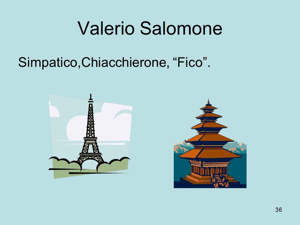Valerio Salomone Simpatico,Chiacchierone, Fico .