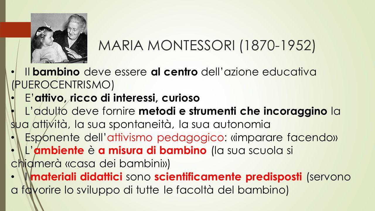 MARIA MONTESSORI (1870-1952) Il bambino deve essere al centro dell'azione educativa. (PUEROCENTRISMO)