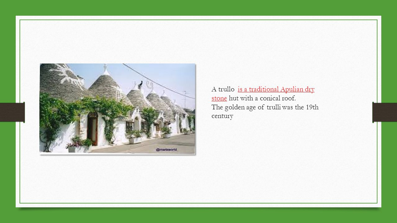 A trullo is a traditional Apulian dry stone hut with a conical roof.