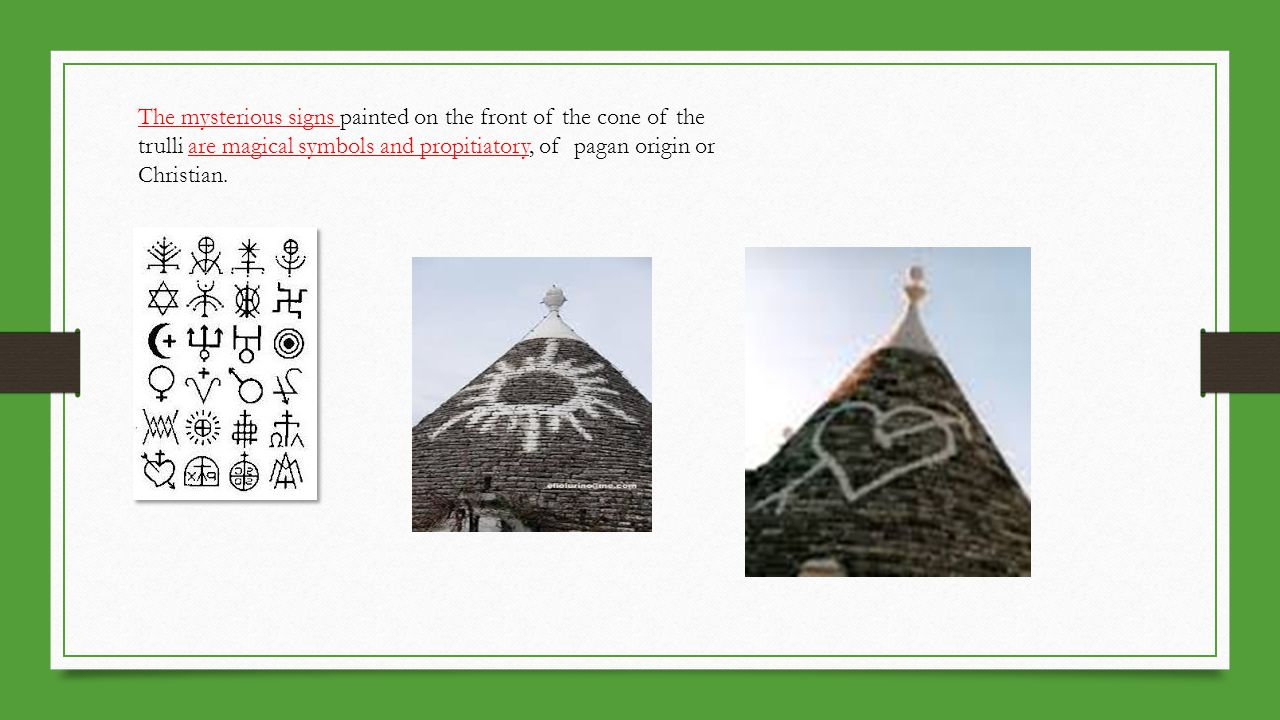 The mysterious signs painted on the front of the cone of the trulli are magical symbols and propitiatory, of pagan origin or Christian.