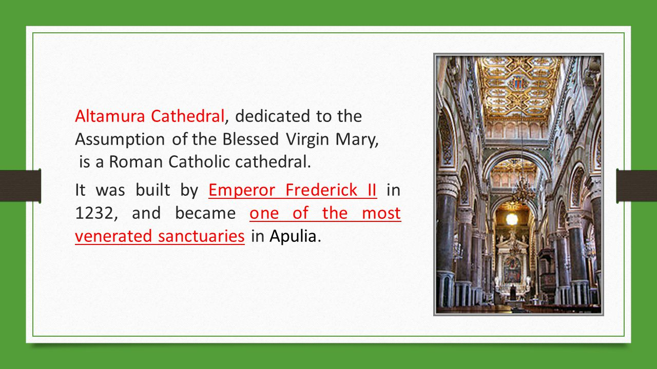 Altamura Cathedral, dedicated to the Assumption of the Blessed Virgin Mary, is a Roman Catholic cathedral.