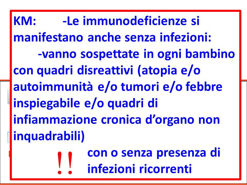 KM: -Le immunodeficienze si manifestano anche senza infezioni: