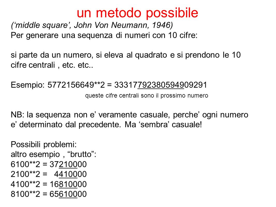 un metodo possibile ('middle square', John Von Neumann, 1946)