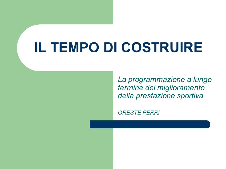 IL TEMPO DI COSTRUIRE La programmazione a lungo termine del miglioramento della prestazione sportiva.