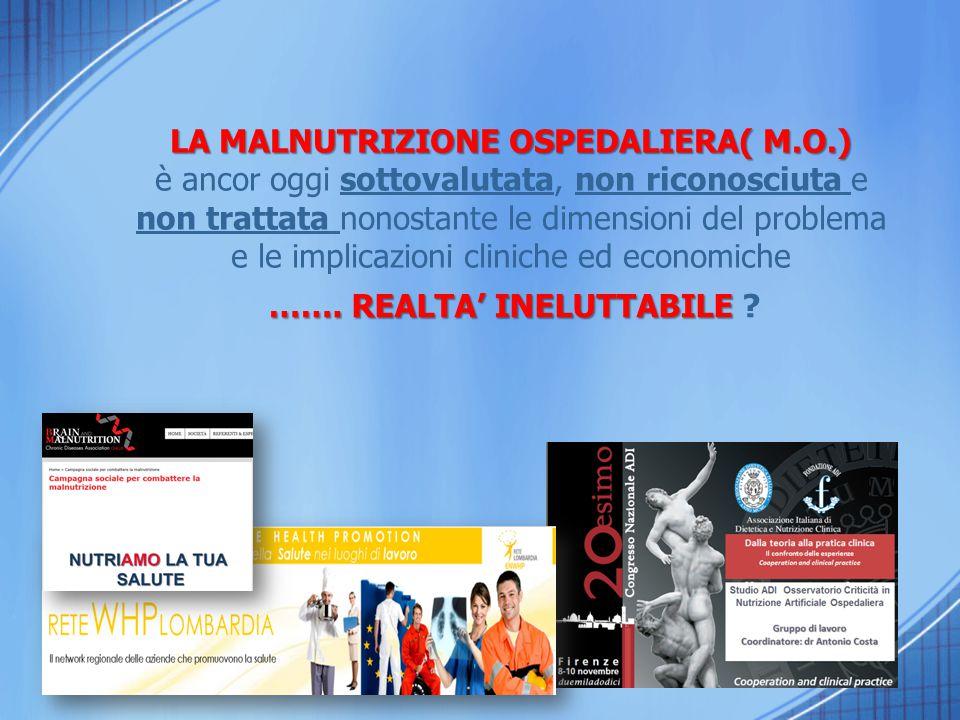 LA MALNUTRIZIONE OSPEDALIERA( M.O.) ……. REALTA' INELUTTABILE
