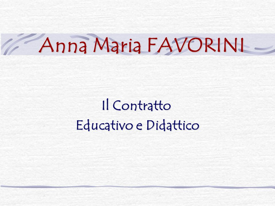 Anna Maria FAVORINI Il Contratto Educativo e Didattico