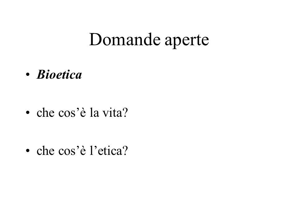 Domande aperte Bioetica che cos'è la vita che cos'è l'etica